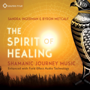 Spirit of Healing - Sandra Ingerman, Byron Metcalf